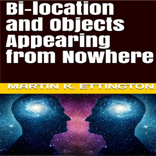 Bi-location and Objects Appearing from Nowhere, Martin K. Ettington