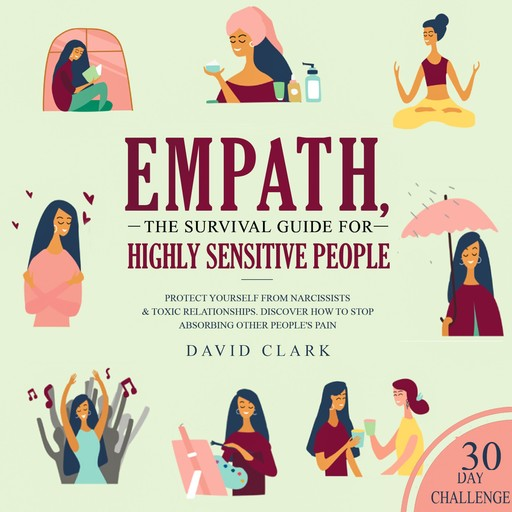 Empath: The Survival Guide For Highly Sensitive People - Protect Yourself From Narcissists & Toxic Relationships. Discover How to Stop Absorbing Other People's Pain, David Clark