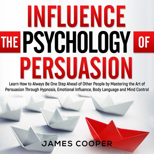 INFLUENCE THE PSYCHOLOGY OF PERSUASION, James Cooper