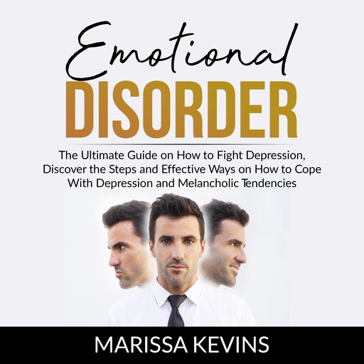 Emotional Disorder: The Ultimate Guide on How to Fight Depression, Discover the Steps and Effective Way on How to Cope With Depression and Melancholic Tendencies, Marissa Kevins