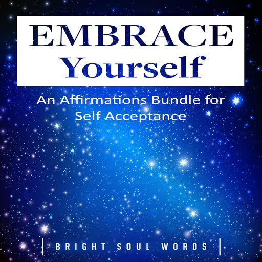 Embrace Yourself: An Affirmations Bundle for Self Acceptance, Bright Soul Words
