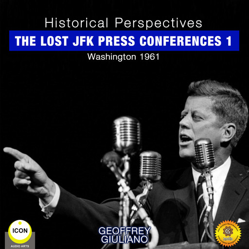 Historical Perspectives - the Lost JFK Press Conferences, Volume 1, Geoffrey Giuliano
