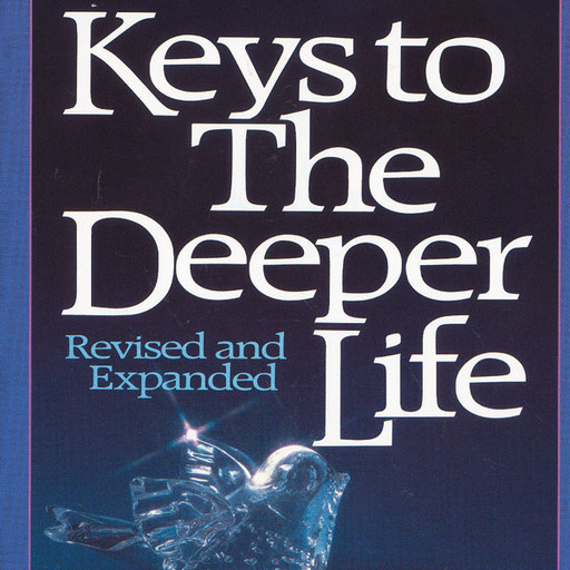 Keys to the Deeper Life, A.W.Tozer