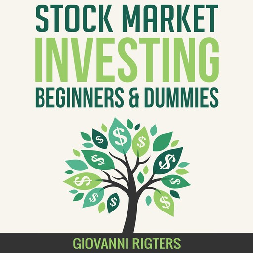 Stock Market Investing for Beginners & Dummies, Giovanni Rigters