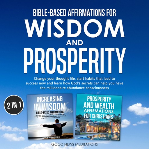 Bible-Based Affirmations for Wisdom and Prosperity, Good News Meditations
