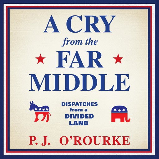 A Cry from the Far Middle, P. J. O'Rourke