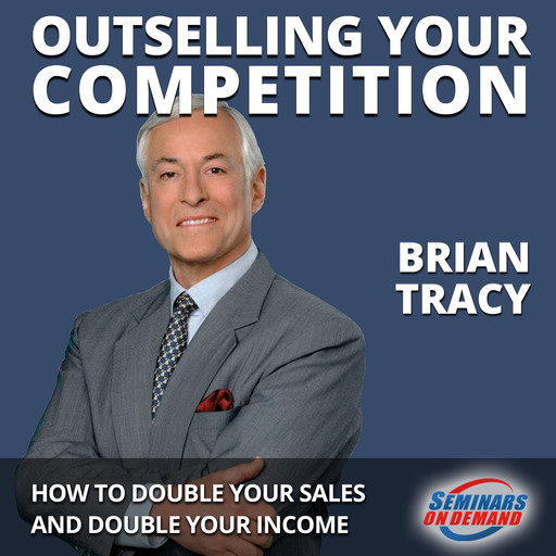 Outselling Your Competition - How to Double Your Sales and Double Your Income, Brian Tracy