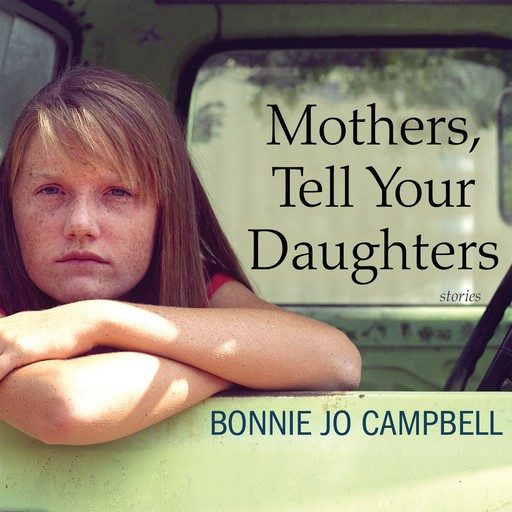 Mothers, Tell Your Daughters, Bonnie Jo Campbell