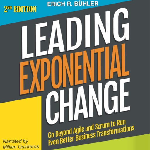 Leading Exponential Change: Go Beyond Agile and Scrum to Run Even Better Business Transformations, Erich R Bühler