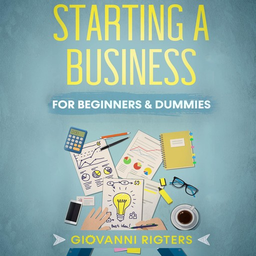 Starting A Business For Beginners & Dummies, Giovanni Rigters
