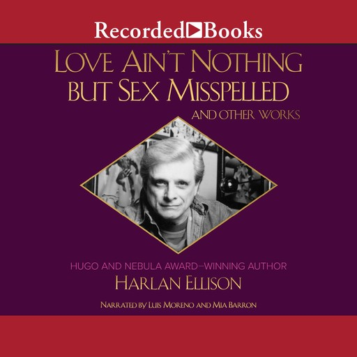 Love Aint Nothing But Sex Misspelled and Other Works, Harlan Ellison