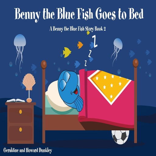 Benny the Blue Fish Goes to Bed (A Benny the Fish Story, Book 2), Howard Dunkley, Geraldine Dunkley