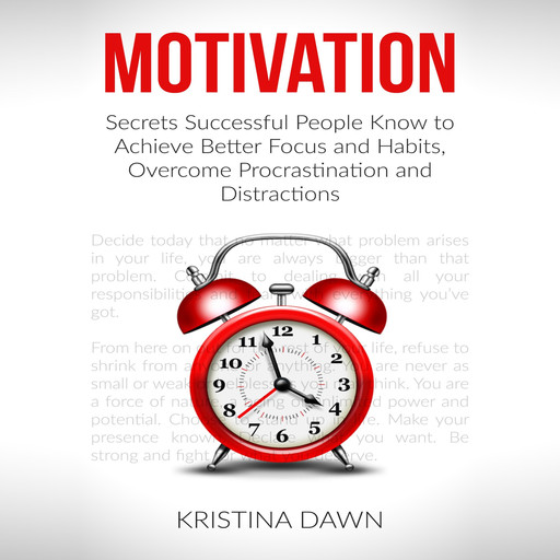 Motivation and Personality: Secrets Successful People Know To Achieve Better Focus & Habits That Stick, Kristina Dawn