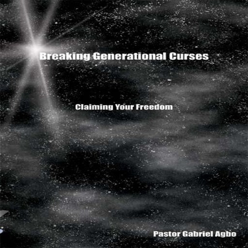 Breaking Generational Curses - Claiming Your Freedom, Gabriel Agbo