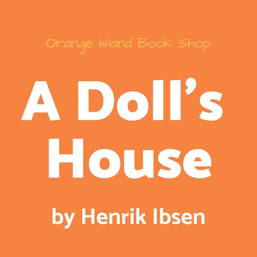 A Doll's House [unabridged], Henrik Ibsen