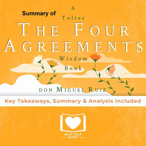 Summary of The Four Agreements by Don Miguel Ruiz, Best Self Audio