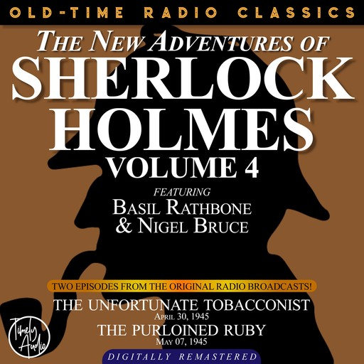 THE NEW ADVENTURES OF SHERLOCK HOLMES, VOLUME 4:EPISODE 1: THE UNFORTUNATE TOBACCONIST EPISODE 2: THE PURLOINED RUBY, Arthur Conan Doyle, Anthony Boucher, Dennis Green