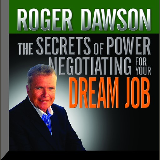 The Secrets of Power Negotiating for Your Dream Job, Roger Dawson