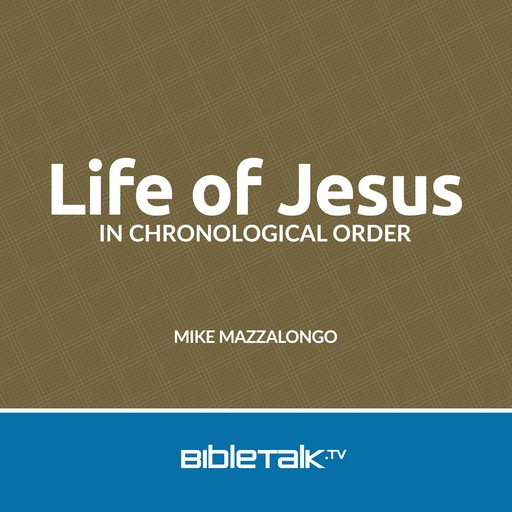 Life of Jesus in Chronological Order, Mike Mazzalongo