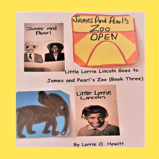Little Lorrie Lincoln Goes to James and Pearl's Zoo (Book Three), Lorrie Hewitt