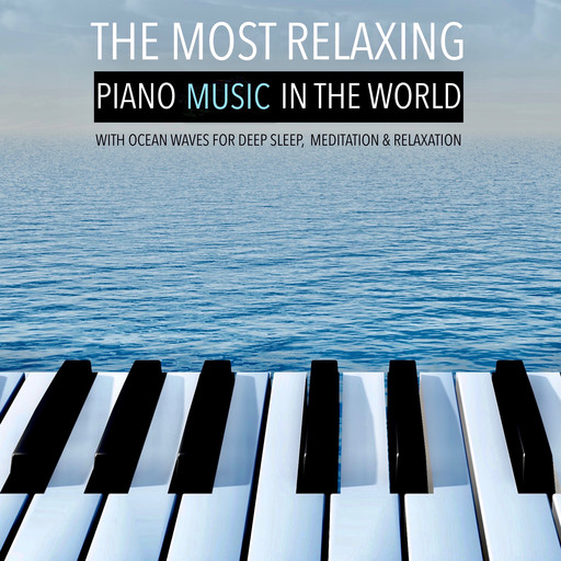 The Most Relaxing Piano Music in the World: with Ocean Waves for Deep Sleep, Meditation & Relaxation, Yella A. Deeken