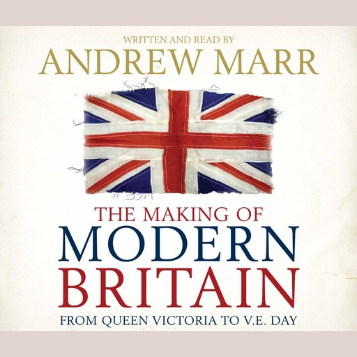 The Making of Modern Britain, Andrew Marr