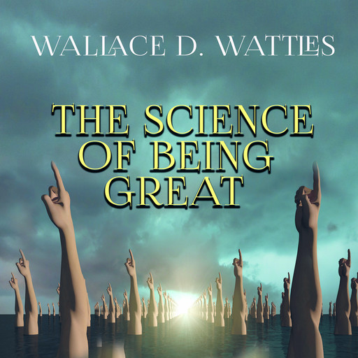 The Science of Being Great, Wallace D. Wattles