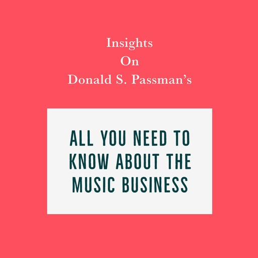 Insights on Donald S. Passman's All You Need to Know About the Music Business, Swift Reads