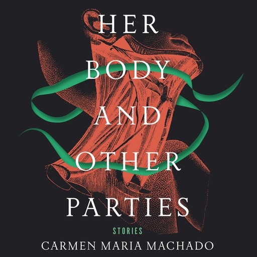 Her Body and Other Parties, Carmen Maria Machado