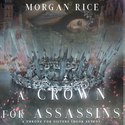 A Crown for Assassins (A Throne for Sisters. Book 7), Morgan Rice