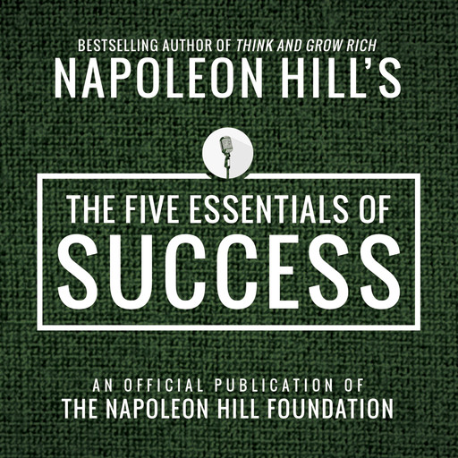 The Five Essentials of Success:An Official Publication of the Napoleon Hill Foundation, Napoleon Hill