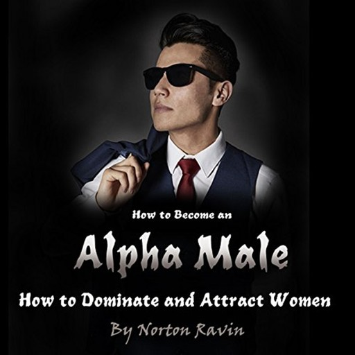 How to Become an Alpha Male, Norton Ravin