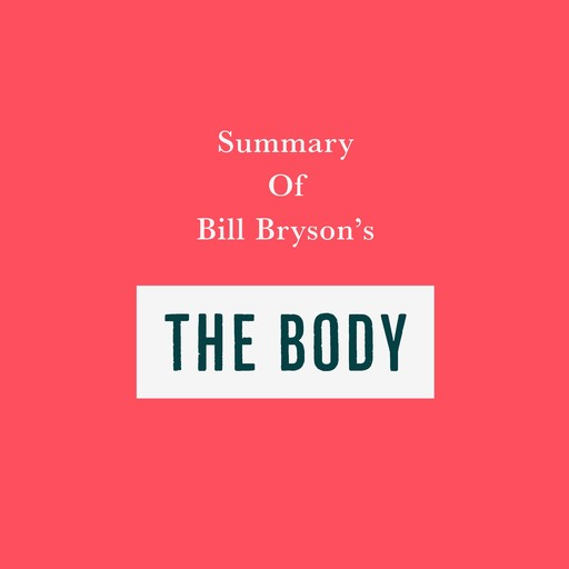 Summary of Bill Bryson's The Body, Swift Reads
