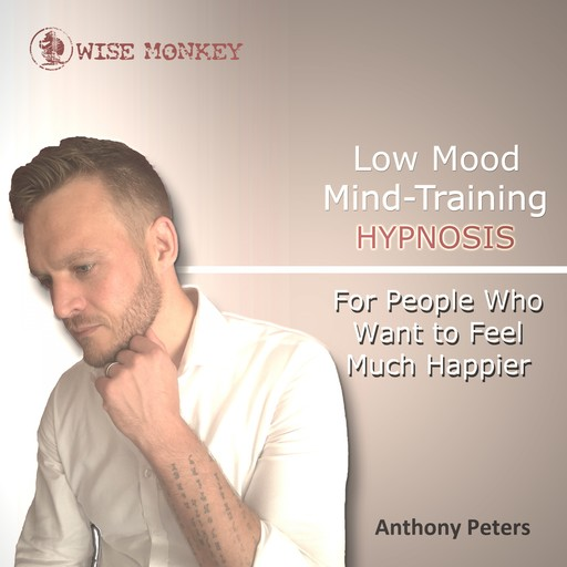 Low Mood Mind-Training Hypnosis, Anthony Peters