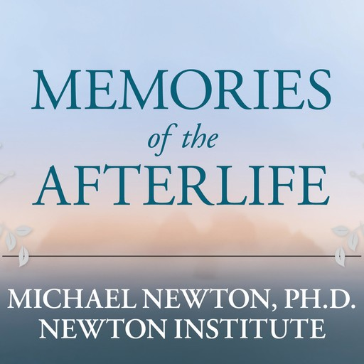 Memories of the Afterlife, Michael Newton, Ph. D