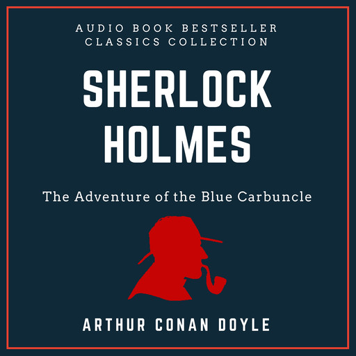 Sherlock Holmes: The Adventure of the Blue Carbuncle. Audio Book Bestseller Classics Collection, Arthur Conan Doyle