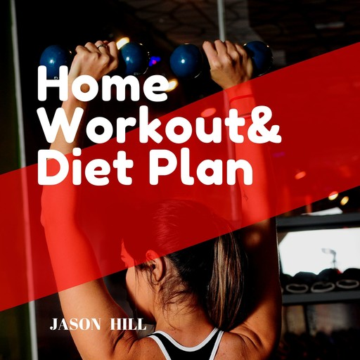 Home Workout & Diet Plan: For beginners a Complete Guide, Jason Hill