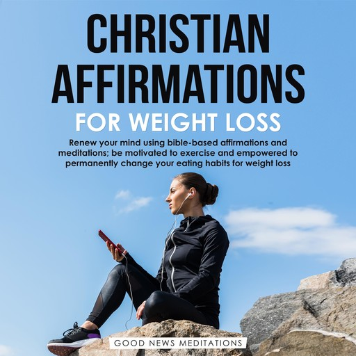 Christian Affirmations for Weight Loss, Good News Meditations
