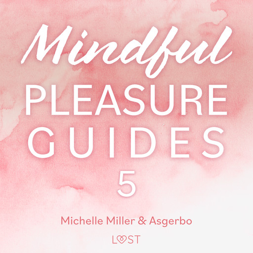 Mindful Pleasure Guides 5 – Read by sexologist Michelle Miller, Michelle Miller, Asgerbo Persson