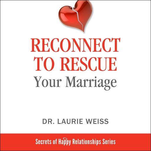 Reconnect to Rescue Your Marriage, Laurie Weiss
