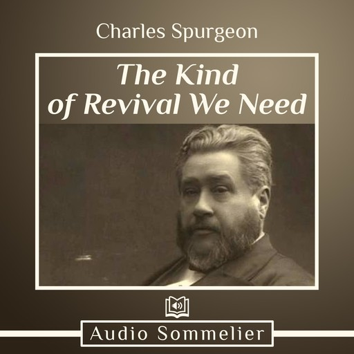 The Kind of Revival We Need, Charles Spurgeon