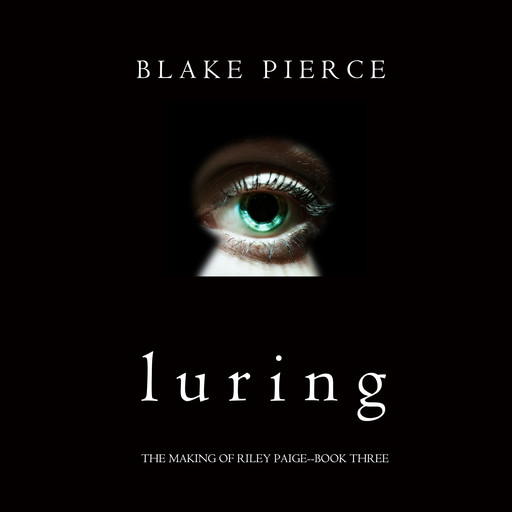 Luring (The Making of Riley Paige. Book 3), Blake Pierce