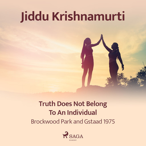 Truth Does Not Belong to an Individual – Brockwood Park and Gstaad 1975, Jiddu Krishnamurti