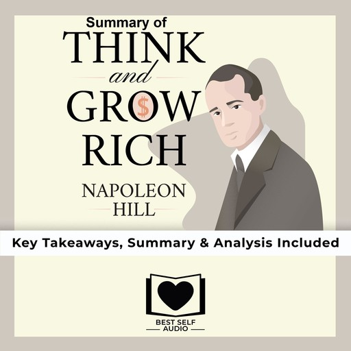 Summary of Think and Grow Rich by Napoleon Hill, Best Self Audio