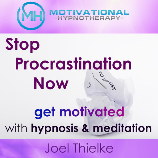 Stop Procrastination Now, Get Motivated with Hypnosis and Meditation, Joel Thielke
