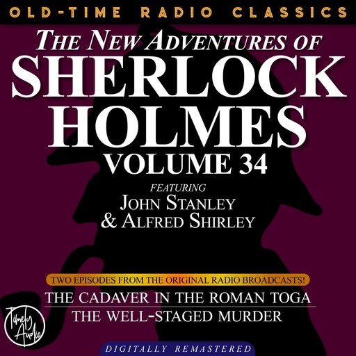 THE NEW ADVENTURES OF SHERLOCK HOLMES, VOLUME 34; EPISODE 1: THE CADAVER IN THE ROMAN TOGA EPISODE 2: THE WELL-STAGED MURDER, Edith Meiser