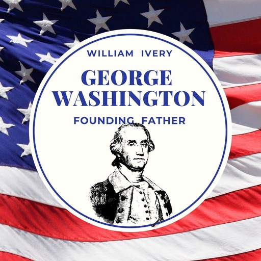 George Washington our Founding father (Special Edition), William Ivery