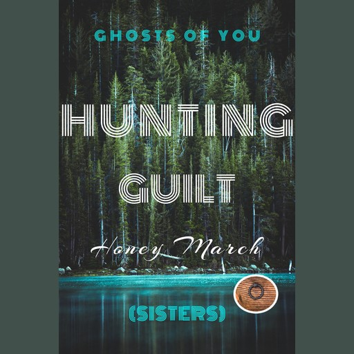 Hunting Guilt (Ghosts of You. Sisters.), Honey March