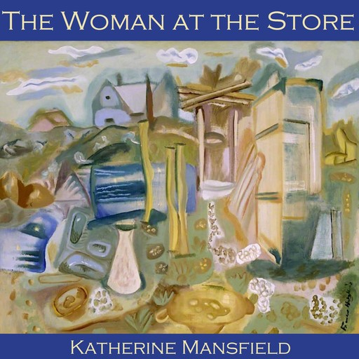 The Woman at the Store, Katherine Mansfield