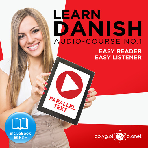 Learn Danish - Easy Reader - Easy Listener - Parallel Text Audio Course, No.1 - The Danish Easy Reader - Easy Audio Learning Course, Polyglot Planet